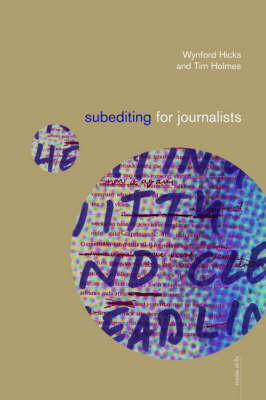 Subediting and Production for Journalists: Print, Digital & Social