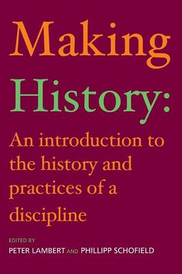 Making History: An Introduction to the History and Practices of a Discipline