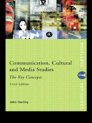 Communication, Cultural and Media Studies: The Key Concepts
