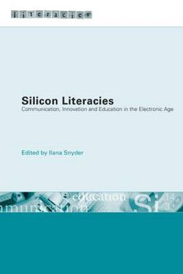 Silicon Literacies: Communication, Innovation and Education in the Electronic Age