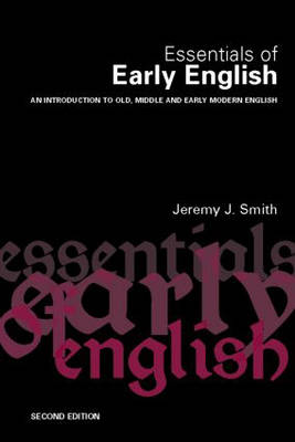Essentials of Early English: Old, Middle and Early Modern English