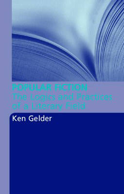 Popular Fiction: The Logics and Practices of a Literary Field