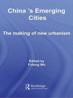 China's Emerging Cities: The Making of New Urbanism