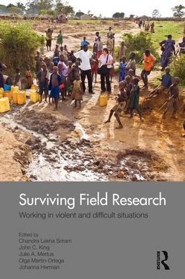 Surviving Field Research: Working in Violent and Difficult Situations