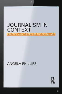 Journalism in Context Practice and Theory for the Digital Age