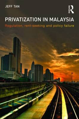Privatization in Malaysia: Regulation, Rent-seeking and Policy Failure