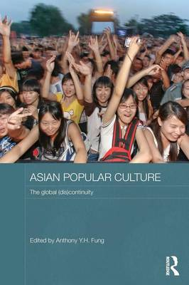 Asian Popular Culture: The Global (Dis)continuity