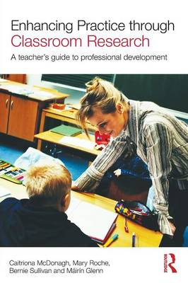 Enhancing Practice Through Classroom Research: A Teachers' Guide to Professional Development