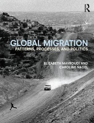 Global Migration  Patterns, processes, and politics
