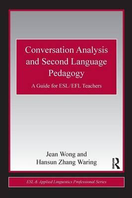 Conversation Analysis and Second Language Pedagogy: A Guide for ESL/ EFL Teachers