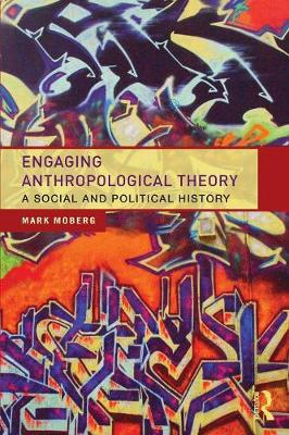 Engaging Anthropological Theory: A Social and Political History