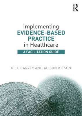 Implementing Evidence-Based Practice in Healthcare  A Facilitation Guide
