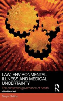 Law, Environmental Illness and Medical Uncertainty: The Contested Governance of Health
