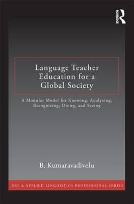Language Teacher Education for a Global Society: A Modular Model for Knowing, Analyzing, Recognizing, Doing, and Seeing