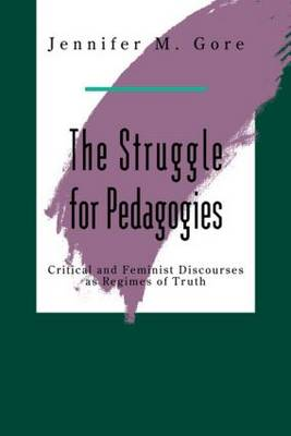 The Struggle for Pedagogies: Critical and Feminist Discourse and Regimes of Truth