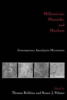 Millennium, Messiahs and Mayhem: Contemporary Apocalyptic Movements