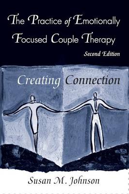 Practice of Emotionally Focused Couple Therapy: Creating Connection
