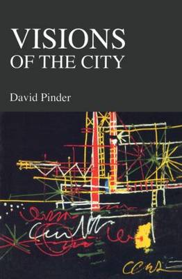 Visions of the City: Utopianism, Power, and Politics in Twentieth-Century Urbanism