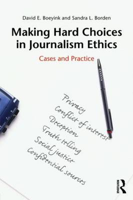Making Hard Choices in Journalism Ethics: Cases and Practice