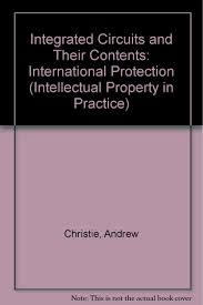 Integrated Circuits and Their Contents: International Protection