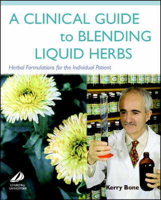 A Clinical Guide to Blending Liquid Herbs: Herbal Formulations for the Individual Patient