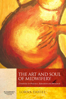 The Art and Soul of Midwifery: Creativity in Practice, Education and Research