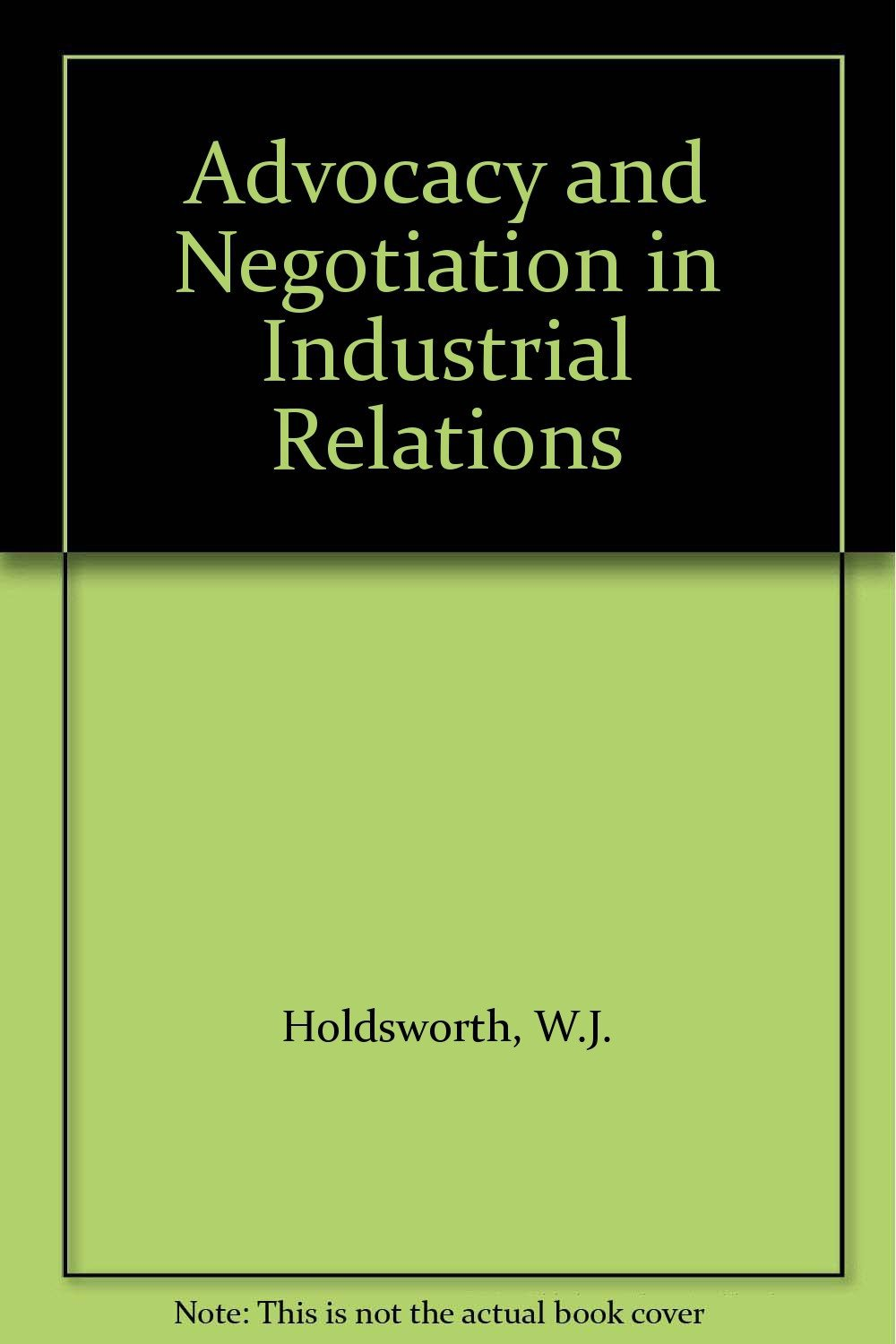Advocacy and Negotiation in Industrial Relations