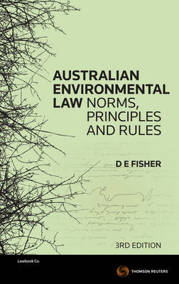 Australian Environmental Law: Norms, Principles & Rules 3rd Edition