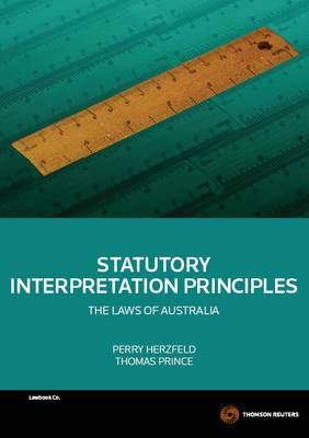 Statutory Interpretation Principles: The Laws of Australian 1st Edition