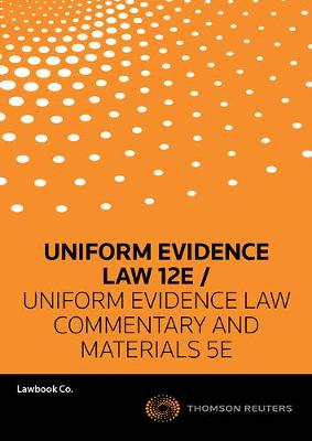 Uniform Evidence Law 12e / Uniform Evidence Law: Commentary and Materials 5e