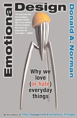 Emotional Design: Why We Love (or Hate) Everyday Things