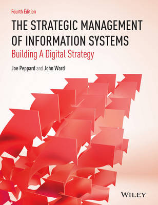 The Strategic Management of Information Systems: Building a Digital Strategy