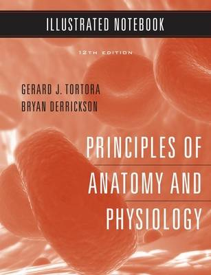 Principles of Anatomy and Physiology 12E Illustrated Notebook