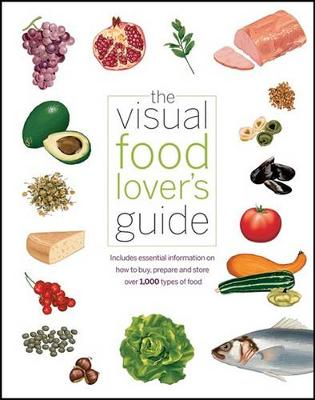 The Visual Food Lover's Guide: Includes Essential Information on How to Buy, Prepare and Store Over 1,000 Types of Food