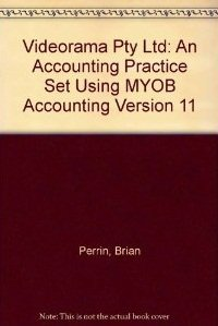 Videorama Pty Ltd: An Accounting Practice Set Using MYOB Accounting Version 11