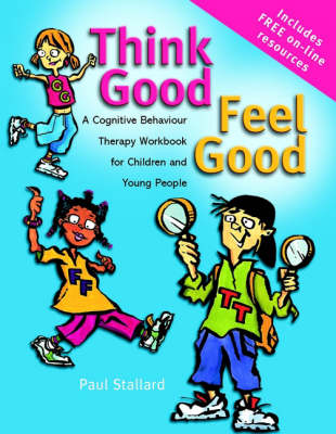 Think Good - Feel Good: A Cognitive Behaviour Therapy Workbook for Children and Young People