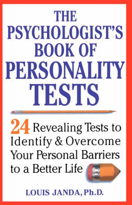 The Psychologists's Book of Personality Tests: 24 Revealing Tests to Identify and Overcome Your Personal Barriers to a Better Life