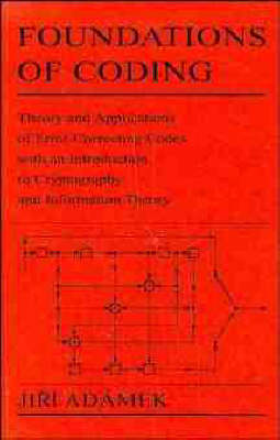 Foundations of Coding: Theory and Applications of Error-correcting Codes with an Introduction to Cryptography and Information Theory