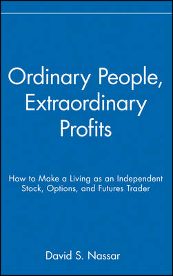 Ordinary People, Extraordinary Profits- How to Make a Living as an Independent Stock, Options, and Futures Trader