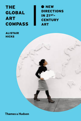 The Global Art Compass: New Directions in 21st-Century Art
