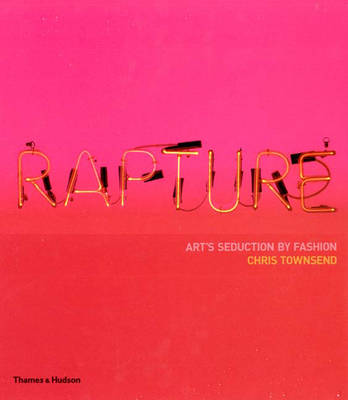 Rapture: Art's Seduction by Fashion Since 1970