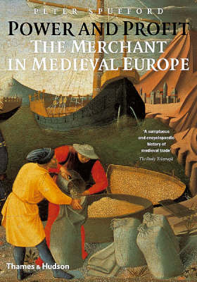 Power And Profit The Merchant In Medieval Europe
