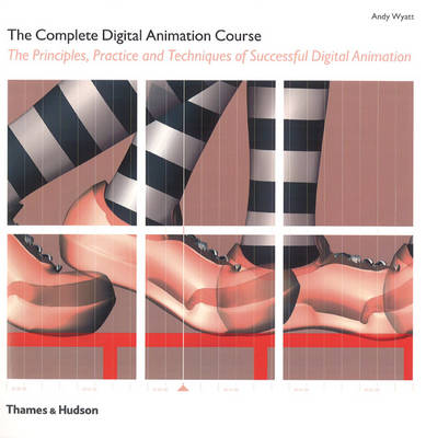 The Complete Digital Animation Course: The Principles, Practice, and Techniques of Successful Digital Animation