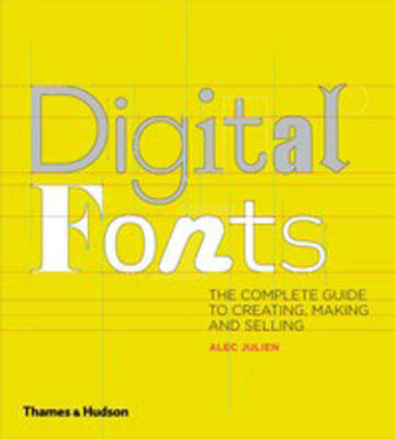 Digital Fonts: The Complete Guide to Creating, Marketing and Selling