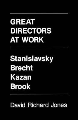 Great Directors at Work: Stanislavsky, Brecht, Kazan, Brook