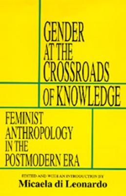 Gender at the Crossroads of Knowledge: Feminist Anthropology in the Postmodern Era