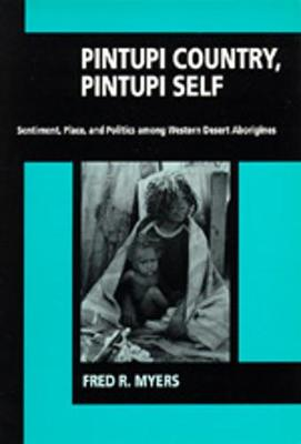Pintupi Country, Pintupi Self: Sentiment, Place and Politics Among Western Desert Aborigines