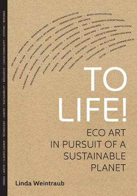 To Life!: Eco Art in Pursuit of a Sustainable Planet