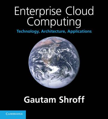 Enterprise Cloud Computing: Technology, Architecture, Applications