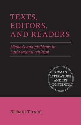 Texts, Editors, and Readers: Methods and Problems in Latin Textual Criticism
